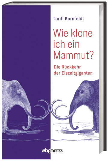 Wie klone ich ein Mammut? Die Rückkehr der Eiszeitgiganten.