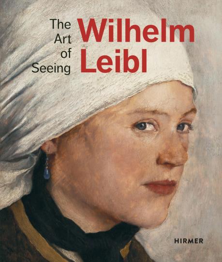 Wilhelm Leibl. The Art of Seeing.