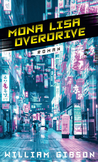 William Gibson. Mona Lisa Overdrive. Neuromancer-Trilogie Band 3.