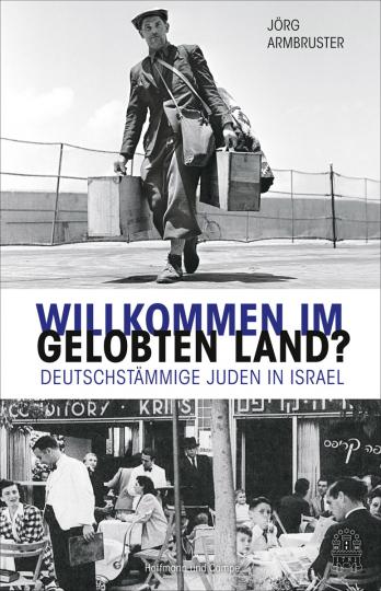 Willkommen im Gelobten Land? Deutschstämmige Juden in Israel.