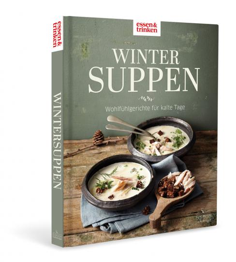 Wintersuppen. Wohlfühlgerichte für kalte Tage.