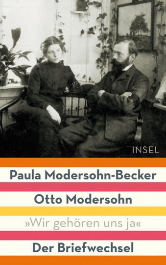 »Wir gehören uns ja«. Paula Modersohn-Becker & Otto Modersohn. Der Briefwechsel.