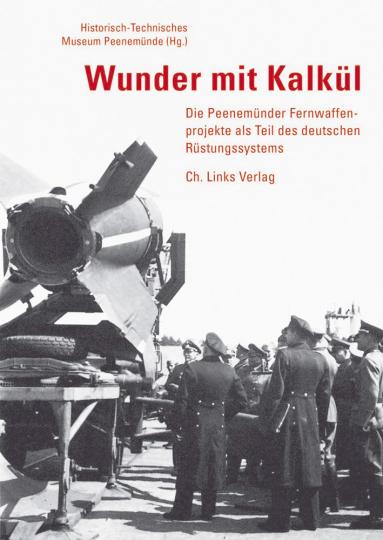 Wunder mit Kalkül - Die Peenemünder Fernwaffenprojekte als Teil des deutschen Rüstungssystems