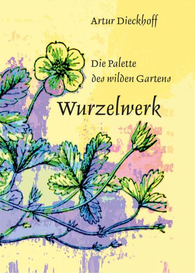 Wurzelwerk. Die Palette des wilden Gartens. Mit Original-Holzschnitt. Signiert und nummeriert.