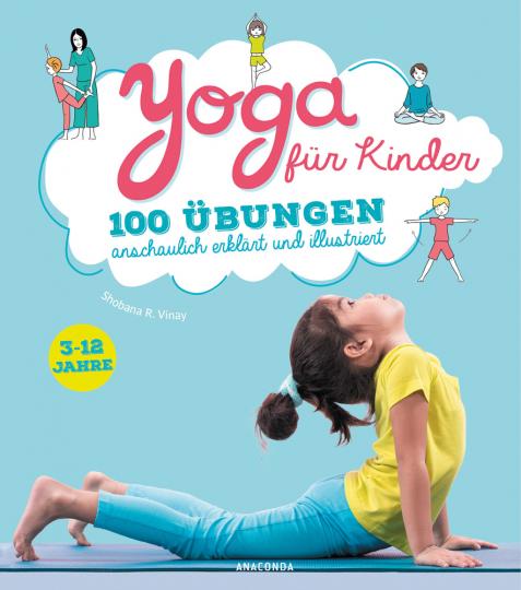 Yoga für Kinder. 100 Übungen anschaulich erklärt und illustriert.