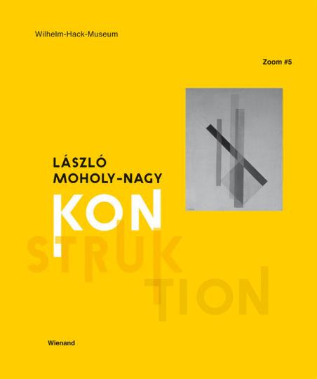 Zoom #5. László Moholy-Nagy. Konstruktion.