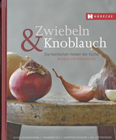 Zwiebeln & Knoblauch - Die heimlichen Helden der Küche