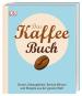 Das Kaffee-Buch. Sorten, Anbaugebiete, Barista-Wissen und Rezepte aus der ganzen Welt. Bild 1