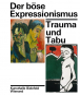 Der böse Expressionismus. Trauma und Tabu. Bild 1